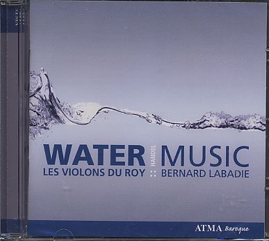 Georg Friedrich Händel / Water Music / Les Violons du Roy