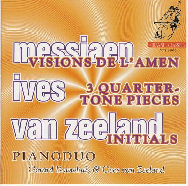Oliver Messiaen / Visions de l'Amen / Charles Ives / Three Quarter-Tone Pieces / Gerls Bouwhuis / Cees van Zeeland
