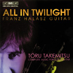 Toru Takemitsu / All in Twilight: Complete Music for solo guitar / Franz Halász