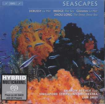 Claude Debussy / La Mer / Zhou Long / Frank Bridge / Alexander Glazunov / Seascapes / Singapore SO / Lan Shui / Sharon Bezaly SACD
