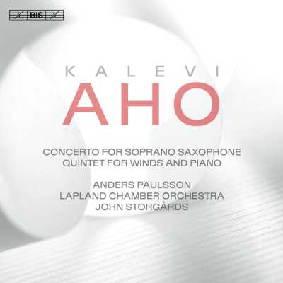 Kalevi Aho / Concerto for Soprano Saxophone / Quintet for Winds and Piano // Anders Paulsson / Lapland Chamber Orchestra / John Storgårds