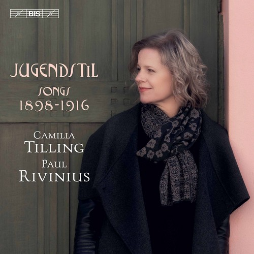 Camilla Tilling / Jugendstil - Songs 1898-1916 // Paul Rivinius