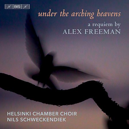 Alex Freeman / Under the Arching Heavens / A Requiem // Helsinki Chamber Choir / Nils Schweckendiek