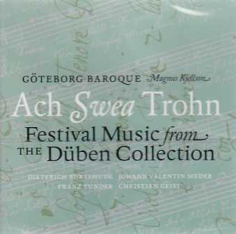 Ach Swea Trohn: Festival Music from the Düben Collection / Göteborg Baroque / Magnus Kjellson