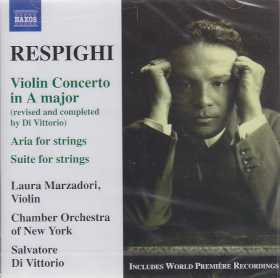 Ottorino Respighi / Violin Concerto / Aria and Suite for Strings / Laura Marzadori / Chamber Orchestra of New York / Salvatore Di Vittorio