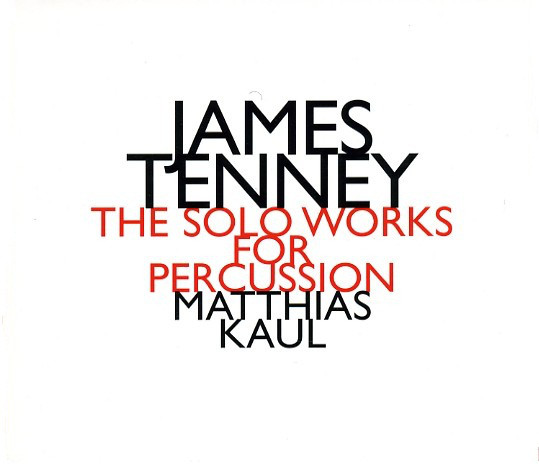 James Tenney / The Solo Works for Percussion // Matthias Kaul