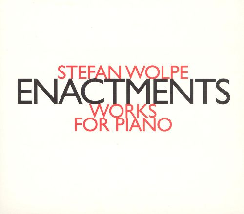 Stefan Wolpe / Enactments / Works for Piano