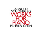 Arnold Schoenberg / Works for Piano / Pi-Hsien Chen