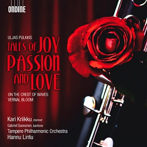Uljas Pulkkis / Tales of Joy Passion and Love / Kari Kriikku / Tampere Philharmonic Orchestra / Hannu Lintu