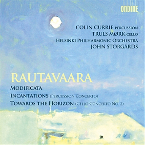 Einojuhani Rautavaara / Modificata / Incantations / Towards the Horizon // Colin Currie / Truls Mørk / Helsinki Philharmonic Orchestra / John Storgårds