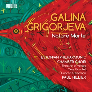 Galina Grigorjeva / Nature Morte: Works for Chamber Choir and Chamber Ensembles // Estonian Philharmonic Chamber Choir / Theatre of Voices / Paul Hillier