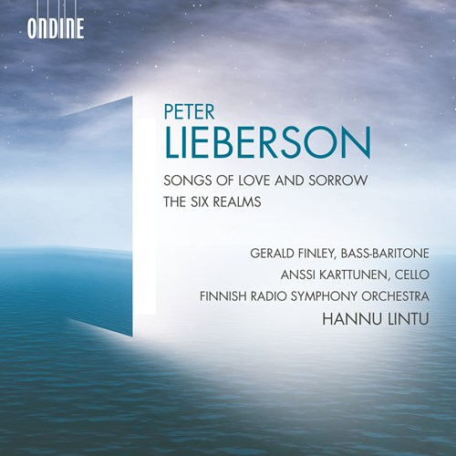 Peter Lieberson / Songs of Love and Sorrow / The Six Realms // Gerald Finley / Anssi Karttunen / Finnish Radio Symphony Orchestra / Hannu Lintu