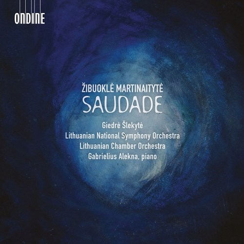 Zibuokle Martinaityte / Saudade // Gabrielius Alekna / Lithuanian National Symphony Orchestra / Lithuanian Chamber Orchestra / Giedre Slekyte