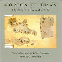 Morton Feldman / Turfan Fragments // Orchestra of the S.E.M. Ensemble / Petr Kotik