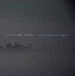 John Luther Adams / The Place We Began