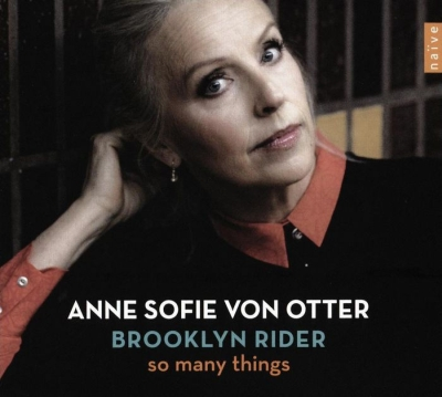 Anne Sofie von Otter / So Many Things // John Adams / Nico Muhly / Anders Hillborg / Caroline Shaw / Brad Mehldau / Kate Bush / Björk / Elvis Costello / Sting / Rufus Wainwright
