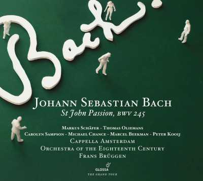 J.S. Bach / Johannes-Passion (St. John Passion) / Markus Schäfer / Thomas Oliemans / Carolyn Sampson / Michael Chance / Marcel Beekman / Peter Kooij / Orchestra of the 18th Century / Frans Brüggen
