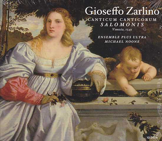 Gioseffo Zarlino / Canticum Canticorum Salomonis & selected motets / Ensemble Plus Ultra / Michael Noone