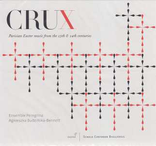 Crux / Parisian Easter music of the 13th & 14th centuries / Ensemble Peregrina / Agnieszka Budzinska-Bennett