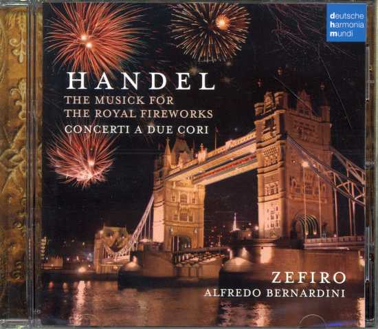 Georg Friedrich Händel / Musick for the Royal Fireworks / concerti a due cori / Zefiro / Alfredo Bernardini