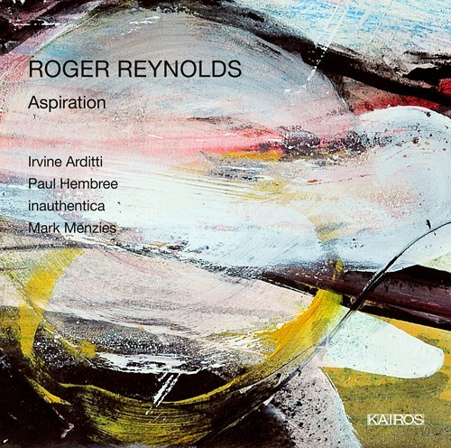 Roger Reynolds / Aspiration // Irvine Arditti / Paul Hembree / Mark Menzies / inauthentica