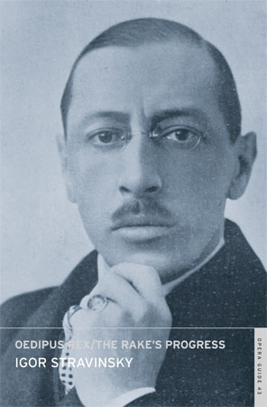 Igor Stravinsky / Oedipus Rex / The Rake's Progress (Calder Opera Guide #43)